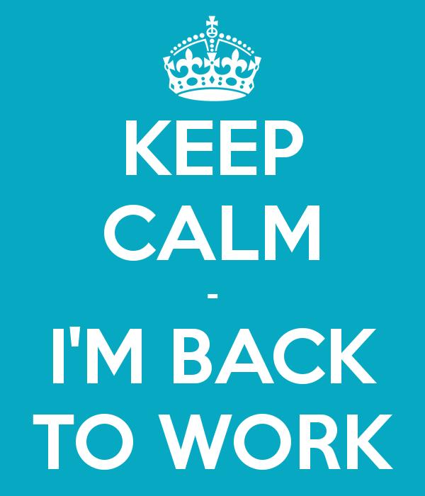 keep-calm-i-m-back-to-work-7